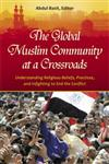 The Global Muslim Community at a Crossroads Understanding Religious Beliefs, Practices, and Infighting, to End the Conflict,0313396973,9780313396977