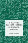 Infantry Combat Medics in Europe, 1944-45,1137347686,9781137347688