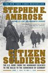 Citizen Soldiers The U. S. Army from the Normandy Beaches to the Bulge to the Surrender of Germany,0684848015,9780684848013