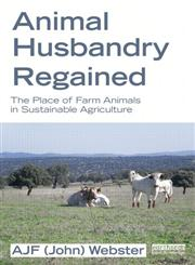 Animal Husbandry Regained The Place of Farm Animals in Sustainable Agriculture,1849714215,9781849714211