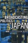 Broadcasting Politics in Japan NHK and Television News,0801437482,9780801437489