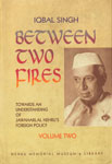 Between Two Fires Towards an Understanding of Jawaharlal Nehru's Foreign Policy Vol. 2 1st Published,812501585X,9788125015857