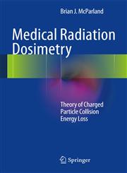 Medical Radiation Dosimetry Theory of Charged Particle Collision Energy Loss,1447154029,9781447154020