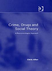 Crime, Drugs and Social Theory A Phenomenological Approach,0754647420,9780754647423