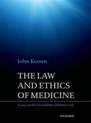 The Law and Ethics of Medicine Essays on the Inviolability of Human Life,0199589550,9780199589555