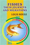 Fishes Their Journeys and Migrations 2nd Indian Impression,8176220299,9788176220293