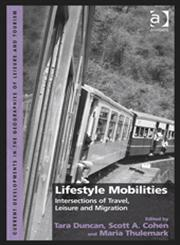 Lifestyle Mobilities Intersections of Travel, Leisure and Migration,1409453715,9781409453710
