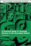 A Practical Guide to Teaching Science in the Secondary School,041545364X,9780415453646
