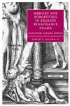 Memory and Forgetting in English Renaissance Drama Shakespeare, Marlowe, Webster,0521848423,9780521848428