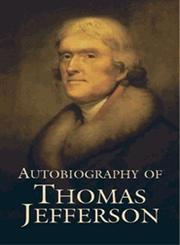 Autobiography of Thomas Jefferson,0486442896,9780486442891