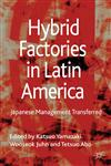 Hybrid Factories in Latin America Japanese Management Transferred,023029040X,9780230290402