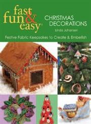 Fast, Fun & Easy Christmas Decorations Festive Fabric Keepsakes to Create & Embellish,1571203400,9781571203403