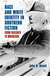 Race And White Identity In Southern Fiction From Faulkner To Morrison,023034044X,9780230340442