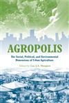 Agropolis The Social, Political and Environmental Dimensions of Urban Agriculture,1844072312,9781844072316