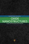 Oxide Nanostructures Growth, Microstructures, And Properties,9814411353,9789814411356