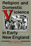 Religion and Domestic Violence in Early New England The Memoirs of Abigail Abbot Bailey,025320531X,9780253205315