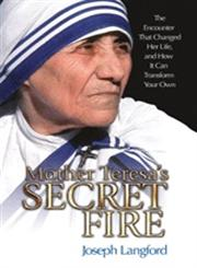 Mother Teresa's Secret Fire The Encounter That Changed Her Life and How It Can Transform Your Own,159276309X,9781592763092