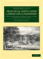 Practical Hints Upon Landscape Gardening With Some Remarks on Domestic Architecture, as Connected with Scenery,1108055648,9781108055642