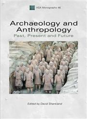 Archaeology and Anthropology Past, Present and Future,1847889662,9781847889669
