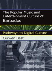 The Popular Music and Entertainment Culture of Barbados Pathways to Digital Culture,0810877503,9780810877504