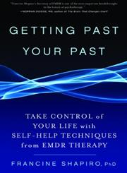 Getting Past Your Past Take Control of Your Life with Self-Help Techniques from EMDR Therapy,1609619951,9781609619954
