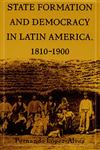 State Formation and Democracy in Latin America, 1810–1900,0822324504,9780822324508