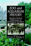 Zoo and Aquarium History Ancient Animal Collections to Zoological Gardens,084932100X,9780849321009