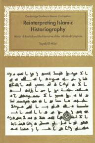 Reinterpreting Islamic Historiography Harun-al-Rashid and the Narrative of the Abbasid Caliphate 1st Edition,0521650232,9780521650236