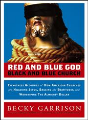 Red and Blue God, Black and Blue Church Eyewitness Accounts of How American Churches are Hijacking Jesus, Bagging the Beatitudes, and Worshiping the Almighty Dollar,0787983136,9780787983130