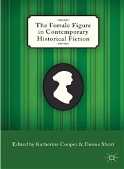 The Female Figure in Contemporary Historical Fiction,0230302785,9780230302785