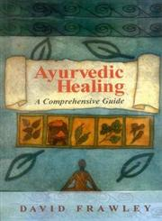 Ayurvedic Healing A Comprehensive Guide 3rd Edition,8120810031,9788120810037