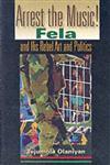 Arrest the Music! Fela and His Rebel Art and Politics,0253217180,9780253217189
