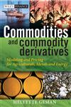 Commodities and Commodity Derivatives Modelling and Pricing for Agriculturals, Metals, and Energy,0470012188,9780470012185