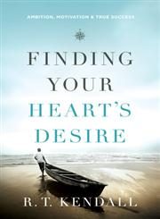 Finding Your Heart's Desire Ambition, Motivation and True Success,0800795679,9780800795672