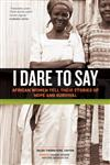 I Dare to Say African Women Share Their Stories of Hope and Survival,1569768420,9781569768426