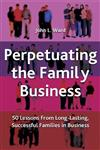Perpetuating the Family Business 50 Lessons Learned from Long Lasting, Successful Families in Business,1403933979,9781403933973
