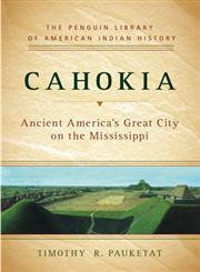Cahokia Ancient America's Great City on the Mississippi,0670020907,9780670020904