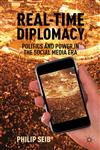 Real-Time Diplomacy Politics And Power In The Social Media Era,0230339433,9780230339439