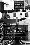 Religion and Conflict Resolution Christianity and South Africa's Truth and Reconciliation Commission,0754667596,9780754667599