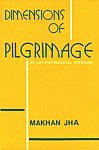 Dimensions of Pilgrimage An Anthropological Appraisal (Based on the Transactions of a World Symposium of Pilgrimage) 1st Published,8121000076,9788121000079