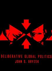 Deliberative Global Politics Discourse and Democracy in a Divided World,0745634125,9780745634128