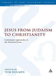 Jesus from Judaism to Christianity Continuum Approaches to the Historical Jesus,0567042146,9780567042149