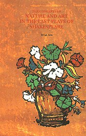 The Concept of Nature and Art in the Last Plays of Shakespeare 1st Published,8170173345,9788170173342