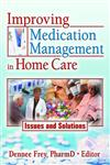 Improving Medication Management in Home Care: Issues And Solutions,0789030535,9780789030535