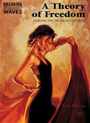 A Theory Of Freedom Feminism And The Social Contract,1137034866,9781137034861