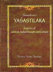 Somadeva's Yashastilaka Aspects of Jainism, Indian Thought and Culture 2nd Edition, Reprint,8124606005,9788124606001
