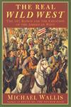 The Real Wild West The 101 Ranch and the Creation of the American West 1st Edition,0312263813,9780312263812