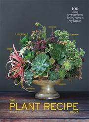 The Plant Recipe Book 100 Living Arrangements for Any Home in Any Season,1579655513,9781579655518