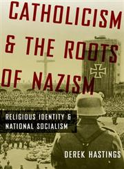 Catholicism and the Roots of Nazism Religious Identity and National Socialism,0199843457,9780199843459