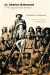 Lt. Charles Gatewood & His Apache Wars Memoir,0803218842,9780803218840